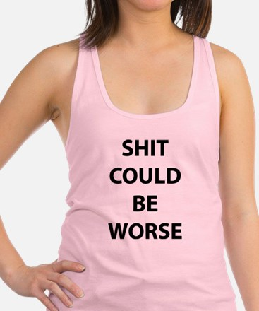 Shit Could Be Worse Racerback Tank Top