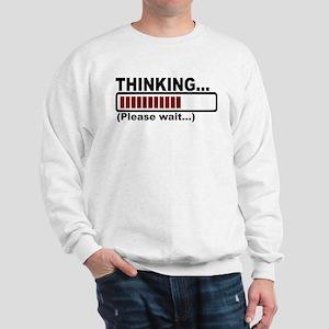 thinking,please wait Sweatshirt