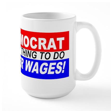 Vote Democrat for Higher Wage Large Mug