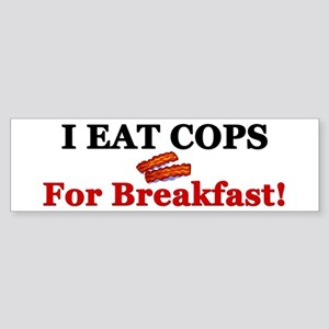 """I Eat Cops For Breakfast!"" Bumper Sticker"