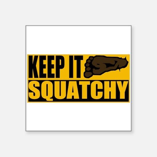 "Keep it Squatchy Square Sticker 3"" x 3"""