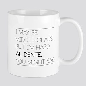 I MAY BE MIDDLE-CLASS, BUT I'M HARD, AL DENTE... M