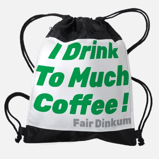 I Drink To Much Coffee, Green Drawstring Bag