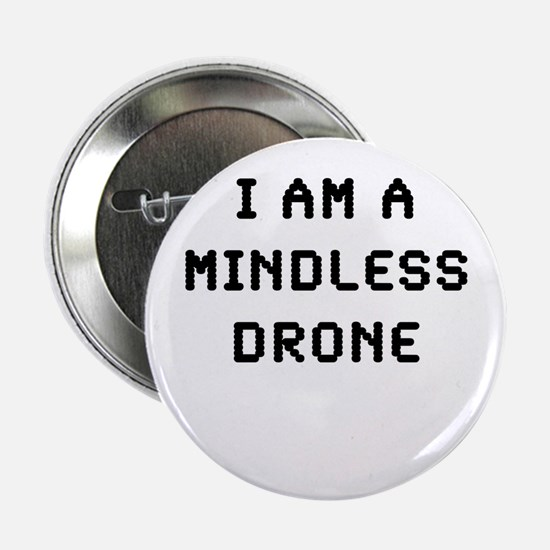 "I AM A MINDLESS DRONE 2.25"" Button"