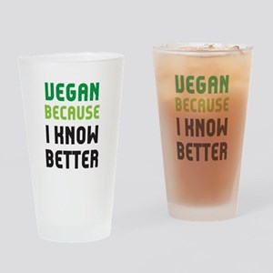 because I know better Drinking Glass