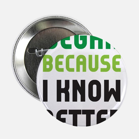 """because I know better 2.25"""" Button"""