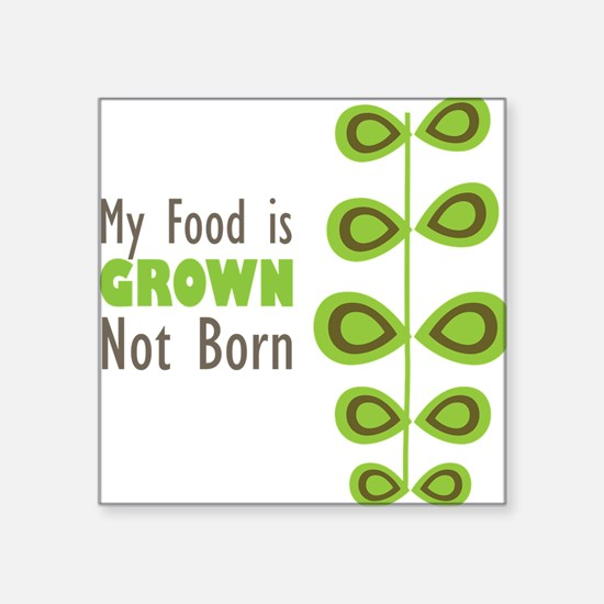 my food is grown not born Sticker