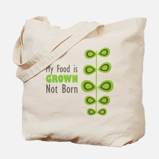 my food is grown not born Tote Bag