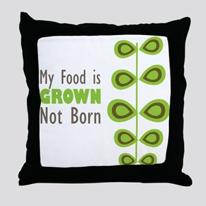 my food is grown not born Throw Pillow