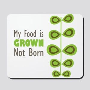 my food is grown not born Mousepad