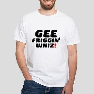 GEE FRIGGIN WHIZ! T-Shirt