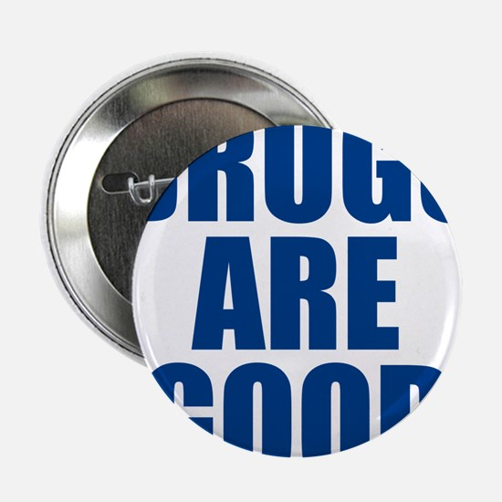 "Drugs Are Good 2.25"" Button"