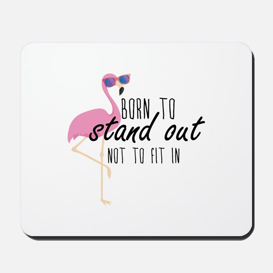 Born To Stand Out Mousepad