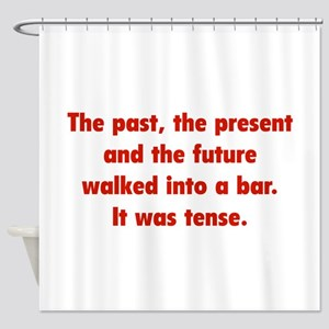 It was tense. Shower Curtain