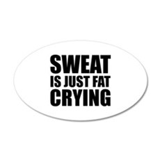 Sweat Is Just Fat Crying 22x14 Oval Wall Peel