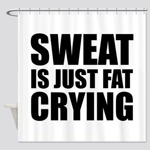 Sweat Is Just Fat Crying Shower Curtain