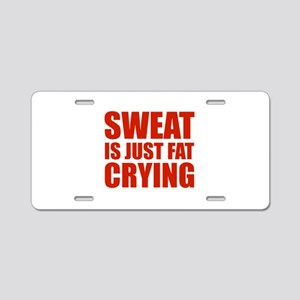 Sweat Is Just Fat Crying Aluminum License Plate