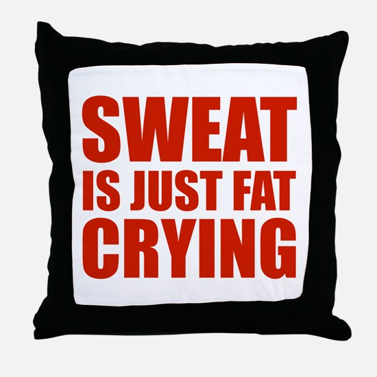 Sweat Is Just Fat Crying Throw Pillow