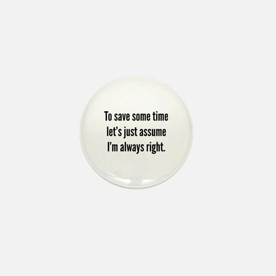 I'm always right Mini Button