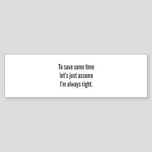 I'm always right Sticker (Bumper)
