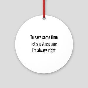 I'm always right Ornament (Round)