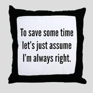 I'm always right Throw Pillow