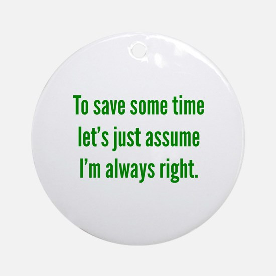 I'm always right Ornament (Round)