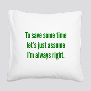 I'm always right Square Canvas Pillow