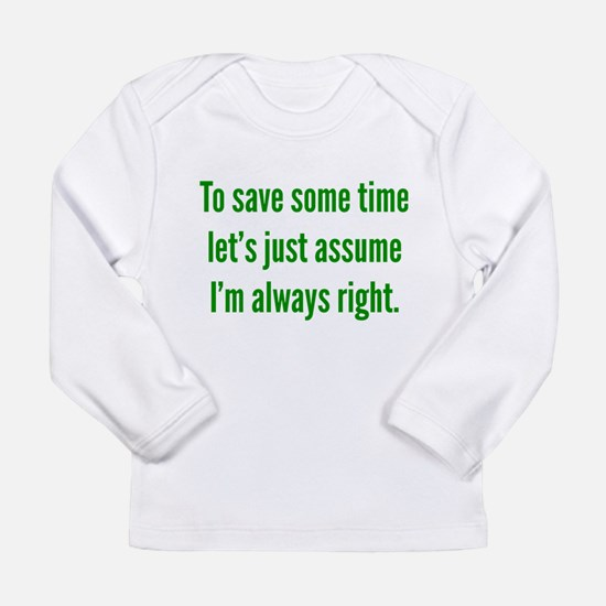 I'm always right Long Sleeve Infant T-Shirt