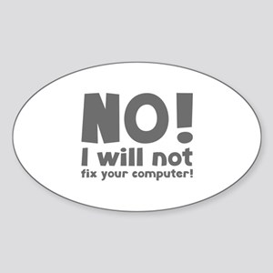 NO! I will not fix your computer! Sticker (Oval)