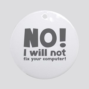 NO! I will not fix your computer! Ornament (Round)