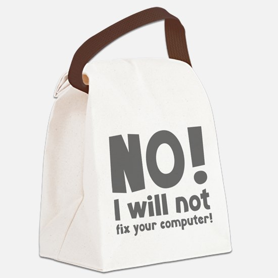 NO! I will not fix your computer! Canvas Lunch Bag
