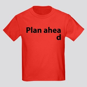 Plan Ahead Kids Dark T-Shirt