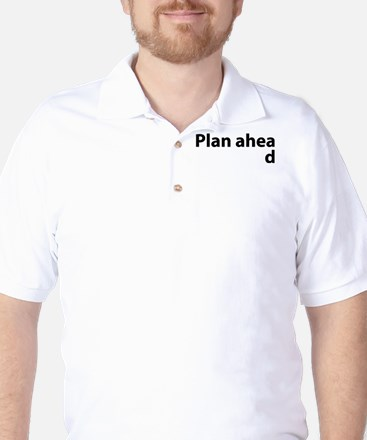 Plan Ahead Golf Shirt
