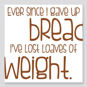 EVER SINCE I GAVE UP BREAD I'VE LOST LOAVES.... Sq