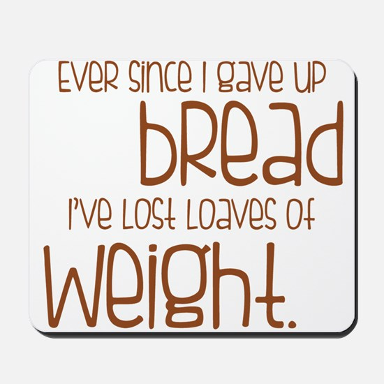 EVER SINCE I GAVE UP BREAD I'VE LOST LOAVES.... Mo