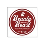 Beauty and the Beast Since 1740 Square Sticker 3&q