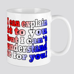 I Can Explain It Mug Mugs