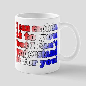 I Can Explain It Mug Mugs