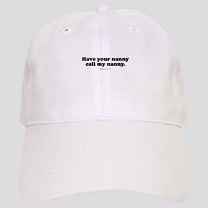 Have your nanny call my nanny Cap