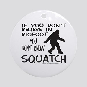 YOU DON'T KNOW SQUATCH Ornament (Round)
