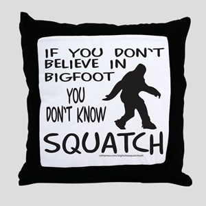 YOU DON'T KNOW SQUATCH Throw Pillow