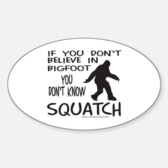YOU DON'T KNOW SQUATCH Sticker (Oval)