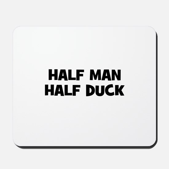 Half Man~Half Duck Mousepad