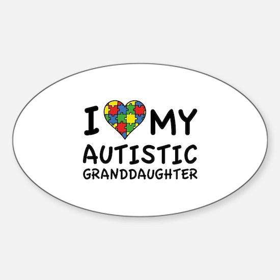 I Love My Autistic Granddaughter Sticker (Oval)