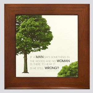 IF A MAN SAYS SOMETHING IN THE WOODS... Framed Til