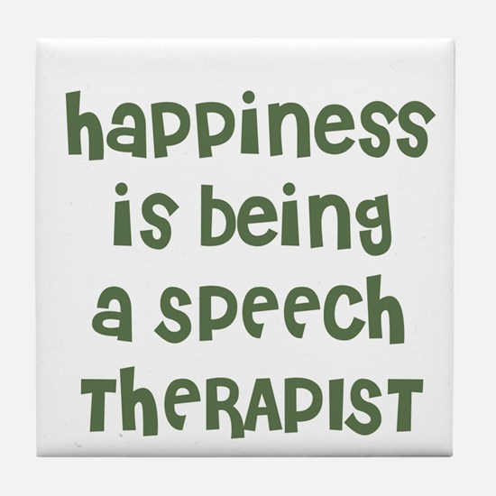 Happiness is being a SPEECH T Tile Coaster