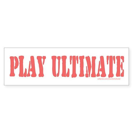 PLAY ULTIMATE Bumper Sticker