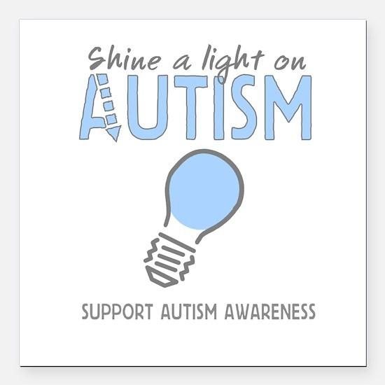 "Shine a light on Autism Square Car Magnet 3"" x 3"""