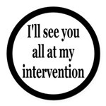 See You At My Intervention Round Car Magnet